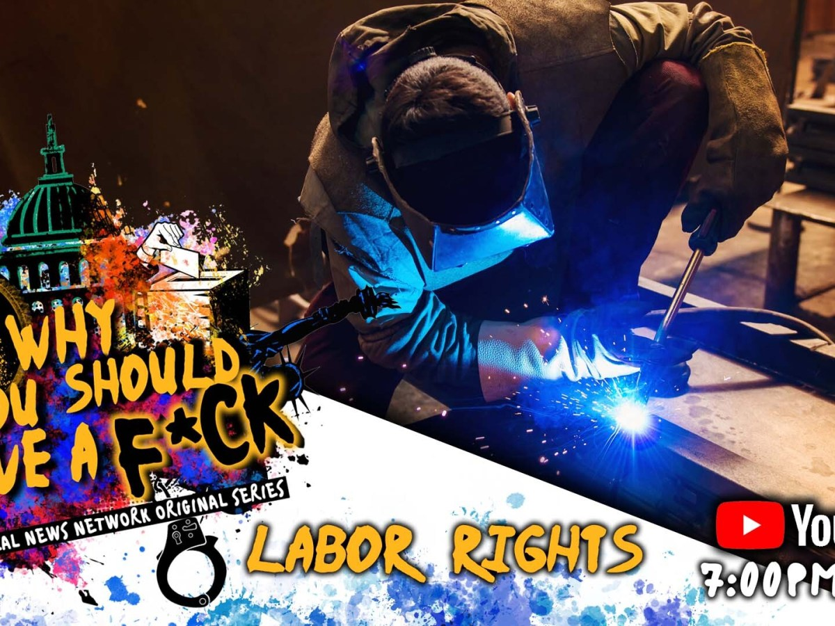 Why You Should Give a F*ck | Ep. 3 | Labor Rights