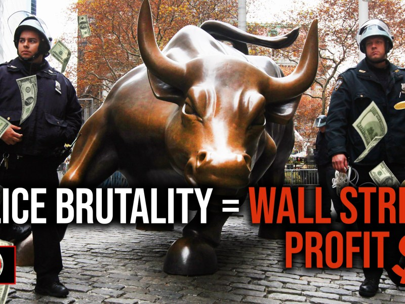 Police Punish And Wall Street Profits