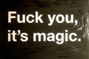 Fuck you, it's magic