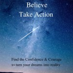 Believe in your dream and take action