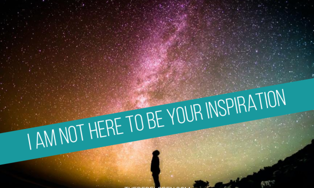 I am not here to be your inspiration