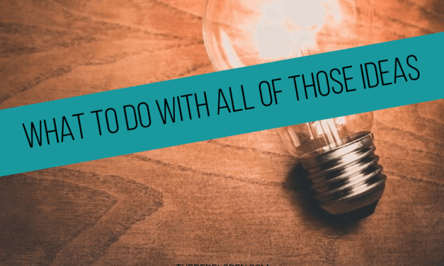 What to do with all of those ideas