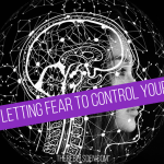 Stop letting fear to control your life