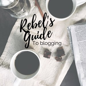 Rebels Guide to Blogging