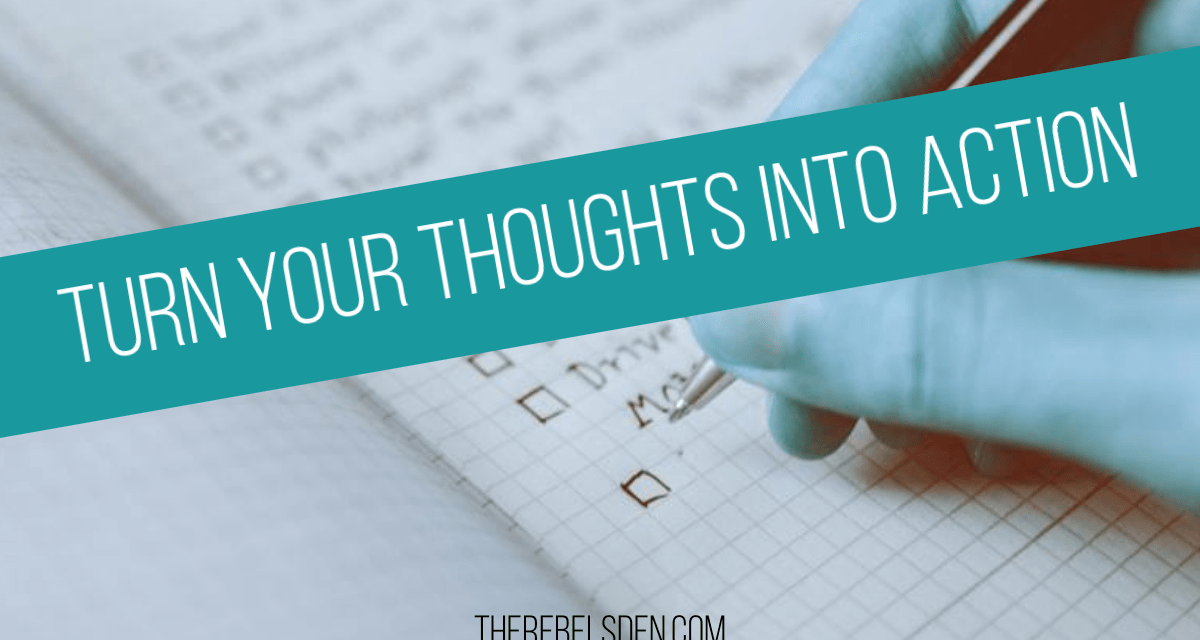 Turn your thoughts into action