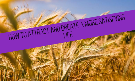 How to Attract and Create a More Satisfying Life