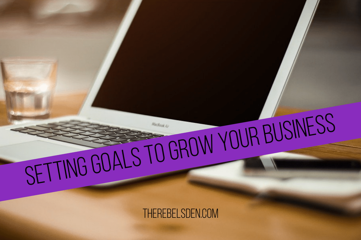 SETTING GOALS TO GROW YOUR BUSINESS
