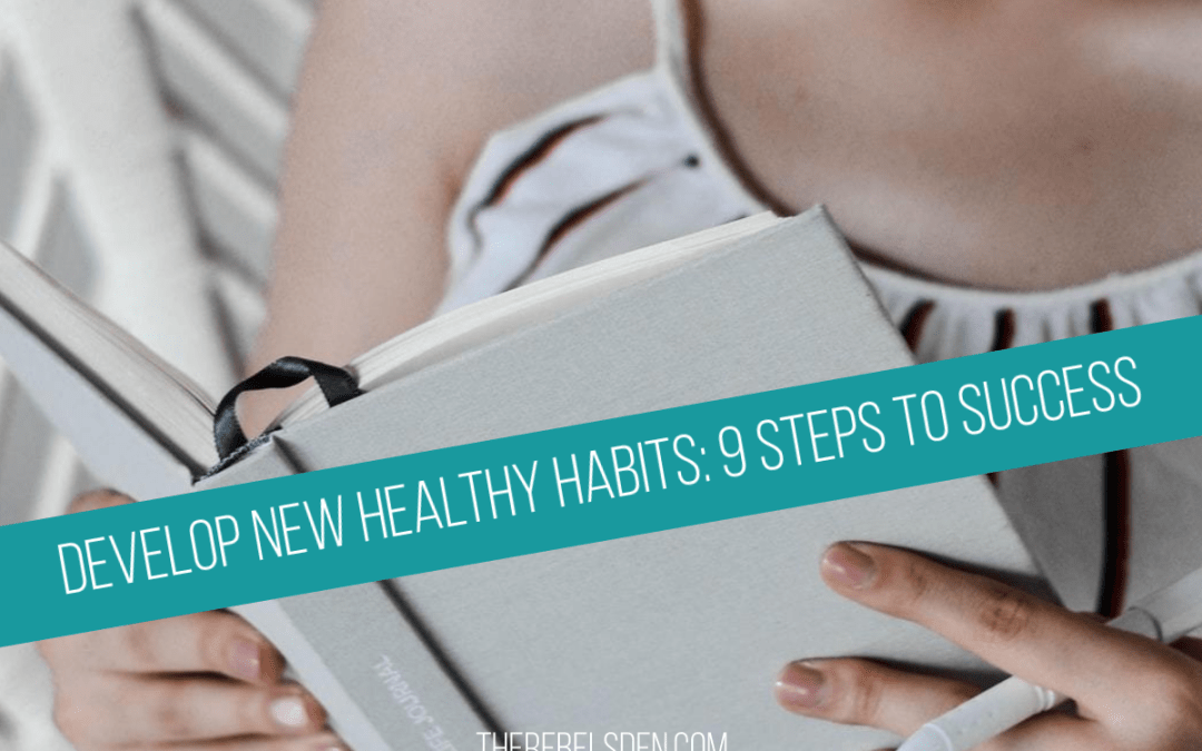 Develop New Healthy Habits: 9 Steps to Success