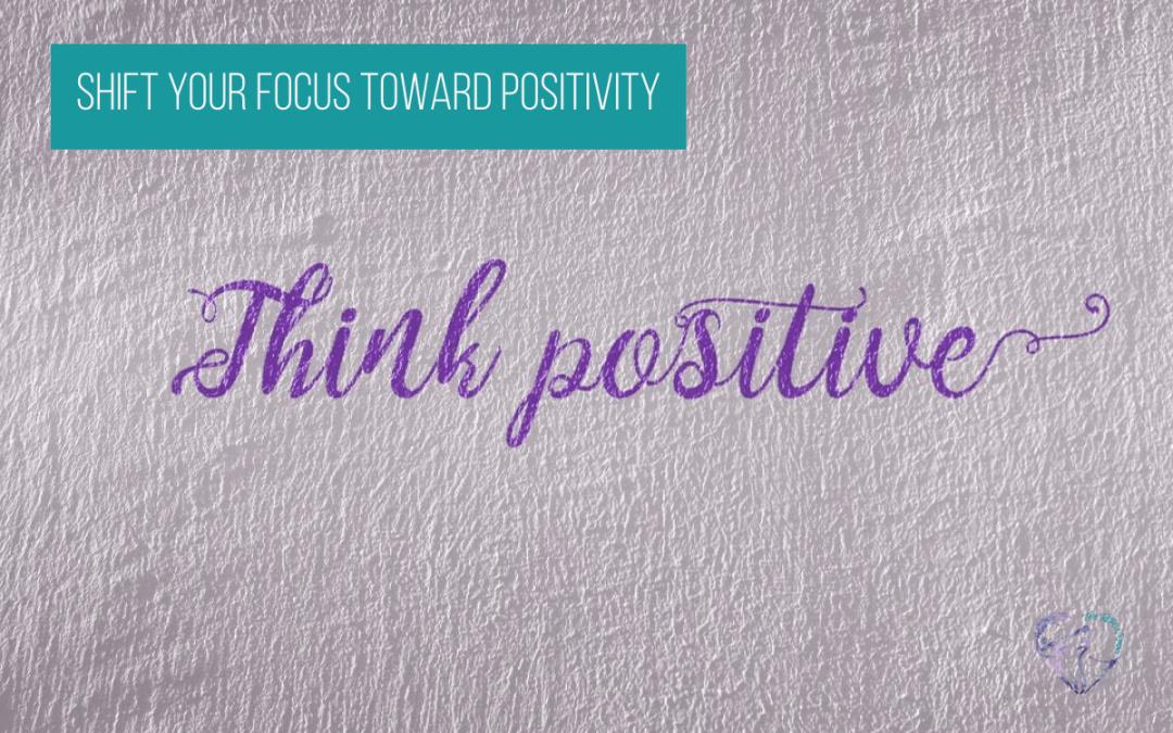 The Shift Your Focus Toward Positivity