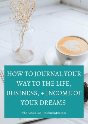 Journal your way to the Life, Business and Income or your Dreams