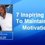 7 Inspiring Ways to Maintain Your Motivation