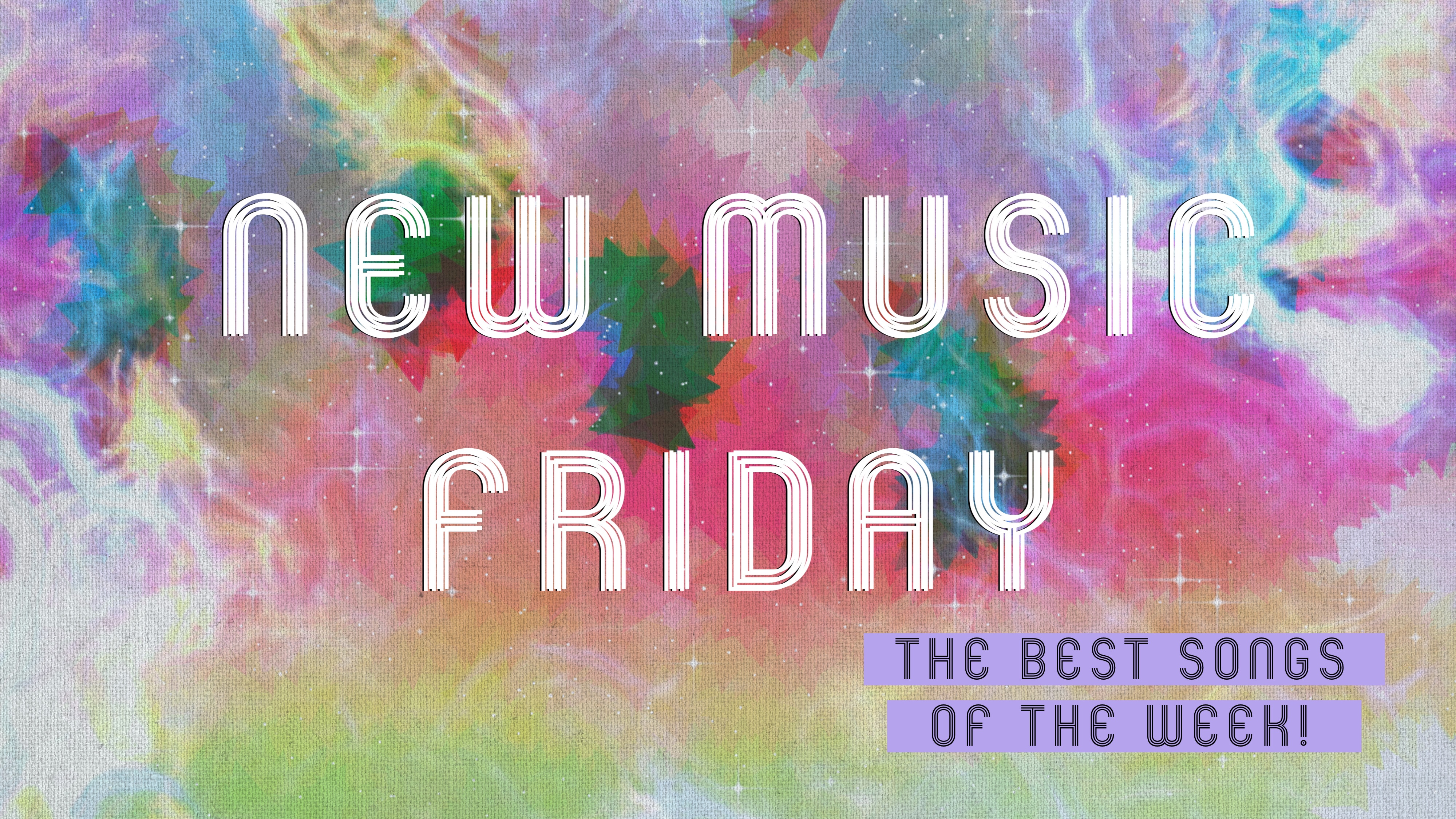 NEW MUSIC FRIDAY: THE BEST SONGS OF THE WEEK