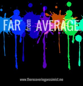 The Recovering Pessimist: Wisdom Wednesday #80--Strive to be better than average. | www.therecoveringpessimist.me #amwriting #recoveringpessimist
