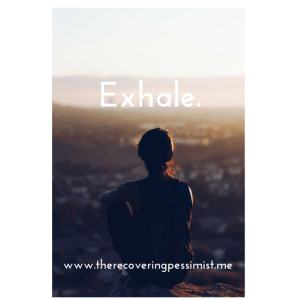 The Recovering Pessimist: Wisdom Wednesday #88 -- Stress and anxiety happen. Exhale.   www.therecoveringpessimist.me #amwriting #recoveringpessimist