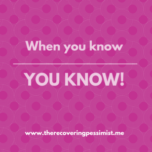 The Recovering Pessimist: Wisdom Wednesday #87 -- When you know, YOU KNOW! | www.therecoveringpessimist.me #amwriting #recoveringpessimist