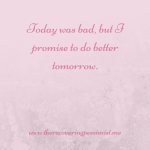 The Recovering Pessimist: A Promise #10WordStory -- I can't undo today, but I can do better tomorrow | www.therecoveringpessimist.me #amwriting #recoveringpessimist #optimisticpessimist