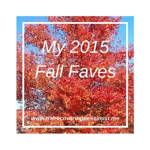 The Recovering Pessimist: My 2015 Fall Faves -- With the fall season approaching, here are a few of my faves.   www.therecoveringpessimist.me #amwriting #optimisticpessimist #recoveringpessimist
