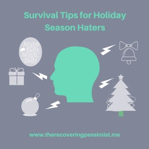 The Recovering Pessimist: Survival Tips for Holiday Season Haters -- Everyone isn't full of the holiday spirit. I've got some tips to help you out. | www.therecoveringpessimist.me #amwriting #recoveringpessimist #optimisticpessimist