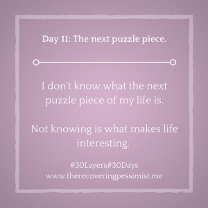 The Recovering Pessimist: Day 11 #30Layers#30Days -- The next puzzle piece. | www.therecoveringpessimist.me #30layers#30days #amwriting #recoveringpessimist #optimisticpessimist