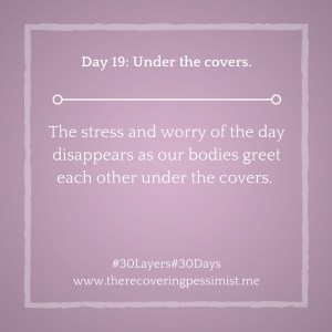 The Recovering Pessimist: Day 19 #30layers#30days -- Under the covers. | www.therecoveringpessimist.me #30layers#30days #amwriting #recoveringpessimist #optimisticpessimist