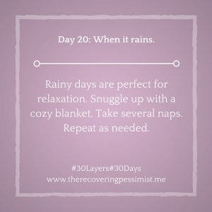 The Recovering Pessimist: Day 20 #30layers#30days -- When it rains.   www.therecoveringpessimist.me #30layers#30days #amwriting #recoveringpessimist #optimisticpessimist