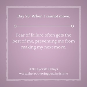 The Recovering Pessimist: Day 26 #30layers#30days -- When I cannot move. | www.therecoveringpessimist.me #30layers#30days #amwriting #recoveringpessimist #optimisticpessimist