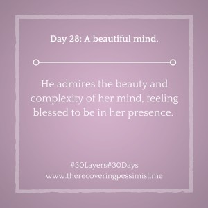 The Recovering Pessimist: Day 28 #30layers#30days -- A beautiful mind. | www.therecoveringpessimist.me #30layers#30days #amwriting #recoveringpessimist #optimisticpessimist