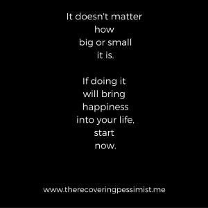 """The Recovering Pessimist: It. Is. Time. -- There's no """"perfect"""" time to begin something. Start now. 