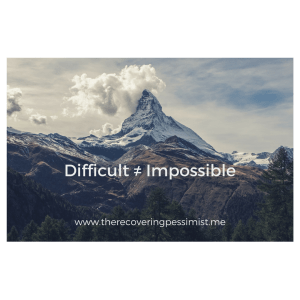 The Recovering Pessimist: Wisdom Wednesday #133 -- Just because it's difficult, doesn't mean you can't accomplish it. | www.therecoveringpessimist #amwriting #recoveringpessimist #optimisticpessimist