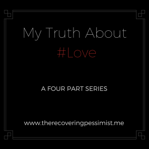 The Recovering Pessimist: My Truth About Love (Intro) -- I don't participate in Valentine's Day (it's a retail holiday, but I digress), however, I wanted to create a themed series about the truths I learned (the hard way) about love. I hope you enjoy! | www.therecoveringpessimist.me #amwriting #recoveringpessimist #optimisticpessimist #mytruthaboutlove