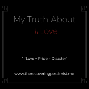 The Recovering Pessimist: #Love + Pride = Disaster -- Several things have ruined my relationships in the past (e.g., jealousy, lack of trust, etc.). None of those things were as disastrous as pride. You can sense jealousy and lac of trust, but pride is hard to detect. And by the time you detect it, it may be too late. | www.therecoveringpessimist.me #mytruthaboutlove #amwriting #recoveringpessimist #optimisticpessimist