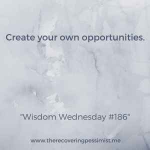 The Recovering Pessimist: Wisdom Wednesday #186 -- You can't rely on others to do for you what you can do for yourself. | www.therecoveringpessimist.me #amwriting #recoveringpessimist #optimisticpessimist #wisdomwednesday