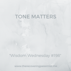 The Recovering Pessimist: Wisdom Wednesday #198-- When it comes to non-verbal communication, tone matters. Be careful of how you say what you say. | www.therecoveringpessimist.me #amwriting #recoveringpessimist #optimisticpessimist #wisdomwedneday