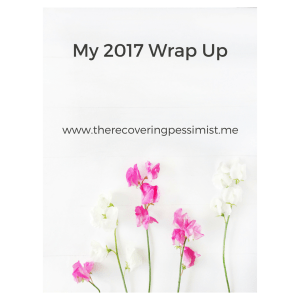 The Recovering Pessimist: My 2017 Wrap Up -- This has been one hell of a year, equal parts ups and downs. I wanted to share the lessons I learned from this roller coaster of a year. | www.therecoveringpessimist.me #amwriting #recoveringpessimist #optimisticpessimist