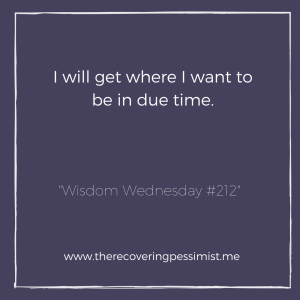 The Recovering Pessimist: Wisdom Wednesday #212 -- This isn't a race. You will get there in your own time. Enjoy the journey in the meantime. | www.therecoveringpessimist.me #amwriting #recoveringpessimist #optimisticpessimist #wisdomwednesday
