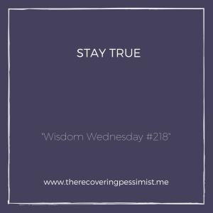 The Recovering Pessimist: Wisdom Wednesday #218 -- Be who you are & don't apologize for it. | www.therecoveringpessimist.me #amwriting #recoveringpessimist #optimisticpessimist #wisdomwednesday