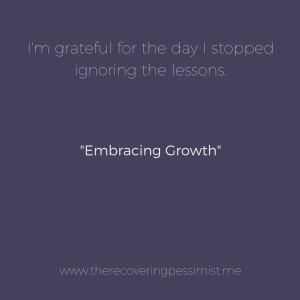 The Recovering Pessimist: Embracing Growth -- For me, growth is an uncomfortable, but necessary part of adulthood. You can run away from it like I did, or you can embrace it and prosper. | www.therecoveringpessimist.me #amwriting #recoveringpessimist #optimisticpessimist