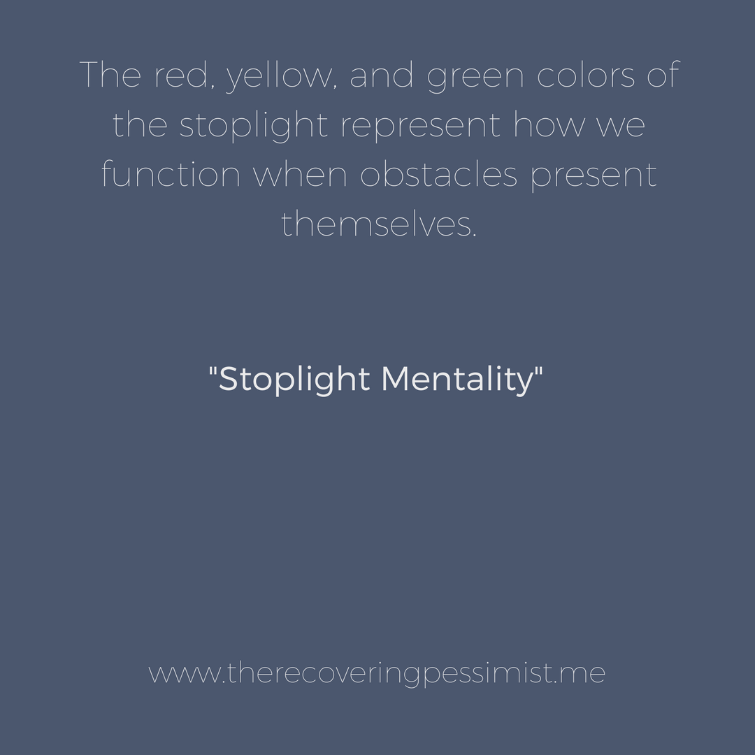 The Recovering Pessimist: Stoplight Mentality -- It's not often that I look at a stoplight and relate it to how we maneuver through life when obstacles present themselves. | www.therecoveringpessimist.me #amwriting #recoveringpessimist #optimisticpessimist