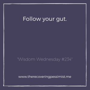 The Recovering Pessimist: Wisdom Wednesday #234 -- Intuition is a powerful thing. Intuition knows before you do. Listen to it. | www.therecoveringpessimist.me #amwriting #recoveringpessimist #optimisticpessimist #wisdomwednesday