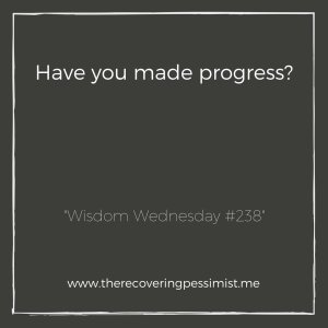 "The Recovering Pessimist: ""Wisdom Wednesday #238"" -- We make goals at the beginning of the year, but we don't check our progress throughout the year. Don't forget to check your progress on your goals. 