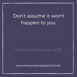 "The Recovering Pessimist: ""Wisdom Wednesday #243"" -- None of us are excluded from hard times. 