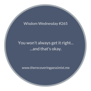 """The Recovering Pessimist   """"Wisdom Wednesday #265""""   Trial and error is what makes life interesting. Don't beat yourself up when things don't go right. You'll figure it out.   www.therecoveringpessimist.me #amwriting #recoveringpessimist #optimisticpessimist #wisdomwednesday"""