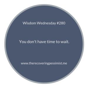 "The Recovering Pessimist | ""Wisdom Wednesday #280"" | www.therecoveringpessimist.me #amwriting #recoveringpessimist #optimisticpessimist #wisdomwednesday"