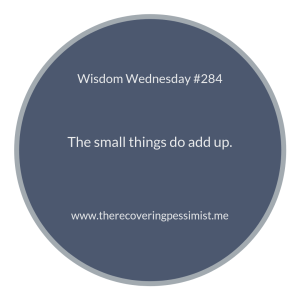 "The Recovering Pessimist | ""Wisdom Wednesday #284"" | www.therecoveringpessimist.me #amwriting #recoveringpessimist #optimisticpessimist #wisdomwednesday"