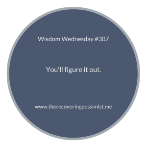 The Recovering Pessimist | Wisdom Wednesday #307 | www.therecoveringpessimist.me | #amwriting #recoveringpessimist #optimisticpessimist #wisdomwednesday