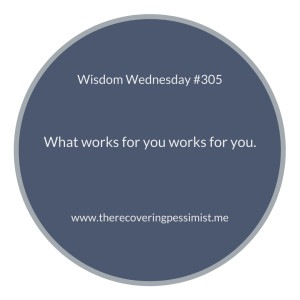 The Recovering Pessimist | Wisdom Wednesday #305 | www.therecoveringpessimist.me #amwriting #recoveringpessimist #optimisticpessimist #wisdomwednesday