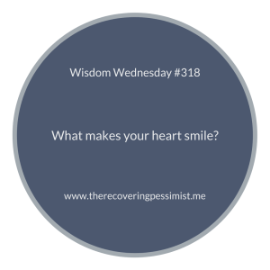 The Recovering Pessimist | Wisdom Wednesday #318 | www.therecoveringpessimist.me | #amwriting #recoveringpessimist #optimisticpessimist #wisdomwednesday