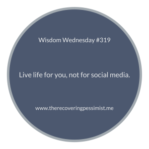 The Recovering Pessimist | Wisdom Wednesday #319 | www.therecoveringpessimist.me | #amwriting #recoveringpessimist #optimisticpessimist #wisdomwednesday