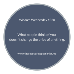 The Recovering Pessimist | Wisdom Wednesday #320 | www.therecoveringpessimist.me | #amwriting #recoveringpessimist #optimisticpessimist #recoveringpessimist #wisdomwednesday