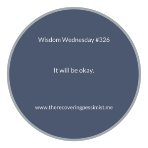 The Recovering Pessimist | Wisdom Wednesday #326 | www.therecoveringpessimist.me | #amwriting #recoveringpessimist #optimisticpessimist #wisdomwednesday
